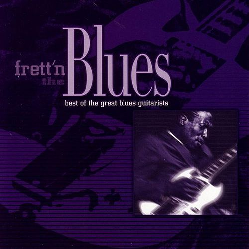 Frett'n the Blues: Best of the Great Blues Guitarists by Various Artists