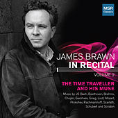 James Brawn In Recital, Vol. 2: The Time Traveller and His Muse by James Brawn