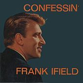 Confessin' (That I Love You) by Frank Ifield