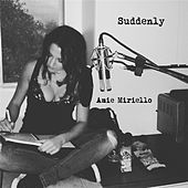 Suddenly by Amie Miriello