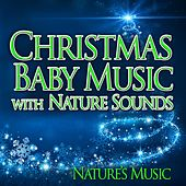 Christmas Baby Music with Nature Sounds by Nature's Music