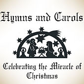Hymns and Carols - Celebrating the Miracle of Christmas by Various Artists