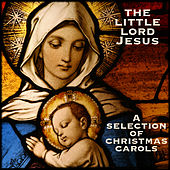 The Little Lord Jesus - A Selection of Christmas Carols by Various Artists