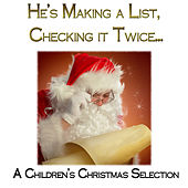 He's Making a List, Checking It Twice - A Children's Christmas Collection by Various Artists
