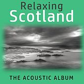 Relaxing Scotland: The Acoustic Album by Various Artists