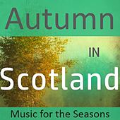 Autumn in Scotland: Music for the Season by Various Artists