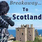 Breakaway…to Scotland by Various Artists