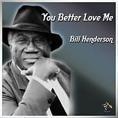 You Better Love Me by Bill Henderson