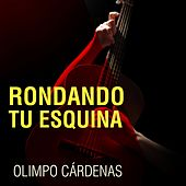 Rondando Tu Esquina by Olimpo Cardenas