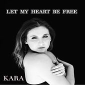 Let My Heart Be Free by Kara