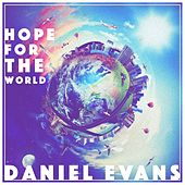 Hope For The World by Daniel Evans
