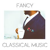 Fancy Classical Music by Various Artists