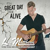 It's A Great Day To Be Alive by Lee Matthews