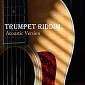 Trumpet Riddim (Acoustic Version) by Various Artists