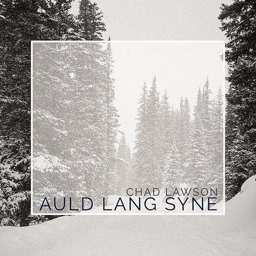 Auld Lang Syne by Chad Lawson