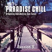 Paradise Chill, Vol. 3 (Dreaming & Chilling Sun Tunes) by Various Artists