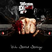 We Stand Strong by Trucker Diablo