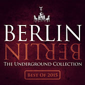 Berlin Berlin, Vol. 25 - The Underground Collection (The Best of 2015) by Various Artists