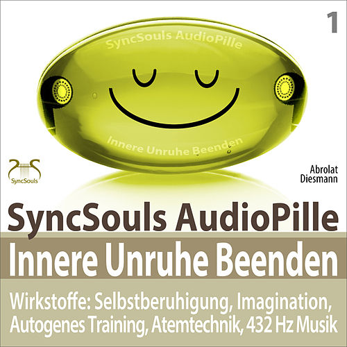 Innere Unruhe beenden - SyncSouls AudioPille: Selbstberuhigung, Imagination, Autogenes Training, Ate by Torsten Abrolat