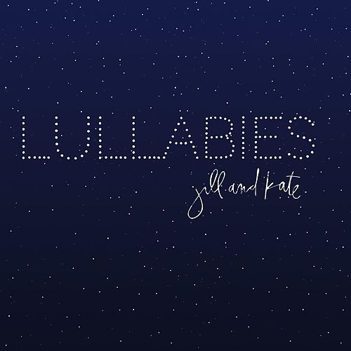 Lullabies by JillandKate