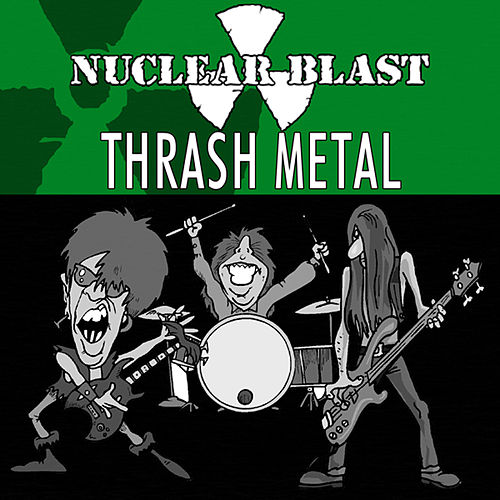Nuclear Blast Presents Thrash Metal by Various Artists