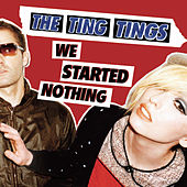 We Started Nothing by The Ting Tings