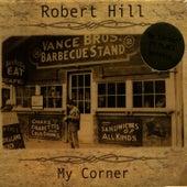 My Corner by Robert Hill