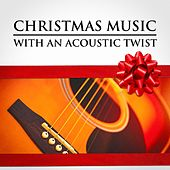 Christmas Music with an Acoustic Twist by Various Artists