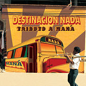Destinacion Nada: Tributo a Maná by CMH World
