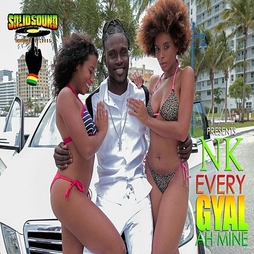 Every Gyal Ah Mine - Single by NK