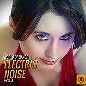 World of Dance: Electric Noise, Vol. 3 by Various Artists