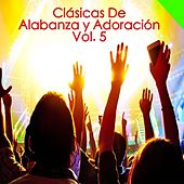 Clásicas de Alabanza y Adoración,  Vol 5 by Various Artists