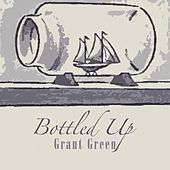 Bottled Up von Grant Green