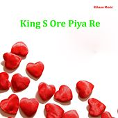 King S Ore Piya Re by King