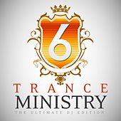 Trance Ministry, Vol. 6 (The Ultimate DJ Edition) by Various Artists
