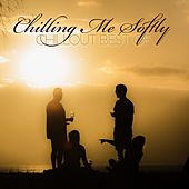 Chilling Me Softly: Chillout Best Of by Various Artists