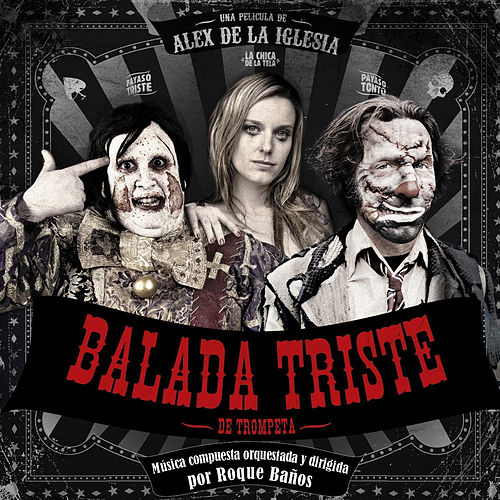 Balada Triste De Trompeta (Original Motion Picture Soundtrack) by Roque Baños