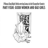 I Wanna Sing Right: Rediscovering Lomax in the Evangeline Country Part Four: Good Women and Bad Girls by Various Artists