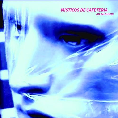 Gu Gu Guyub by Misticos De Cafeteria