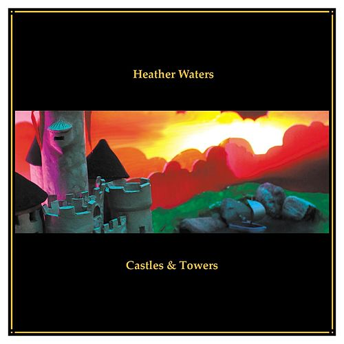 Castles & Towers by Heather Waters