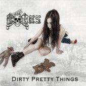 Dirty Pretty Things by The Bones