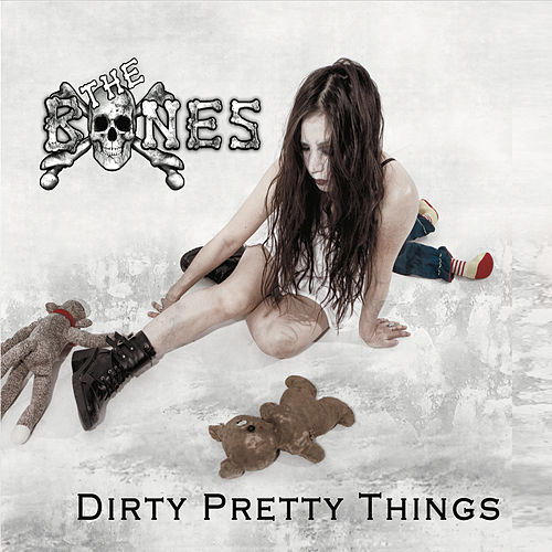 Dirty Pretty Things by The Bones