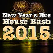 New Year's Eve House Bash 2015 by Various Artists