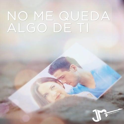 No Me Queda Algo de Ti by Juan Manuel