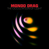 The Occultation of Light by Mondo Drag