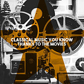 Classical Music You Know Thanks to the Movies by Various Artists