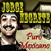Puro Mexicano by Jorge Negrete
