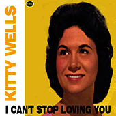 I Can't Stop Loving You by Kitty Wells