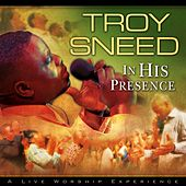 In His Presence by Troy Sneed