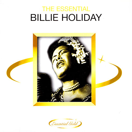 The Essential Billie Holiday by Billie Holiday